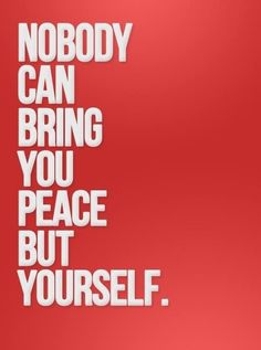 "Divine Spark:  ""Nobody can bring you #peace but yourself."""