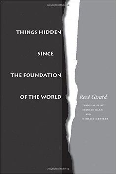 Things Hidden Since the Foundation of the World: René Girard, Stephen Bann, Michael Metteer: 9780804722155: AmazonSmile: Books