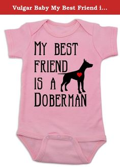 Vulgar Baby My Best Friend is a Doberman Onesie, 0-3 MO, Pink. Unique baby onesie perfect for badass parents with badass babies. Great gift for baby showers and new parents with a sense of humor. Funny, Punk Rock, Geeky and Awesome. Show the world that your kid is as cool as you are!.
