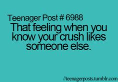 Even worse, when you and your crush both like each other then he goes and tells you he likes your good friend.. :( Happened to me last night.