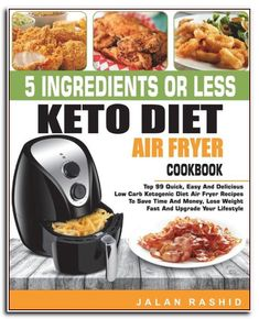 5 Ingredients or less Keto Diet Air Fryer Cookbook: Top 99 Quick, Easy and Delicious Low Carb Ketogenic Diet Air Fryer Recipes to Save Time and Money, … Keto Living Step by Step Air Frying Cookbook) Fish Recipes, Keto Recipes, Healthy Recipes, Healthy Food, Quick Recipes, Recipies, Dinner Recipes, Keto Diet Book, Air Fryer Recipes