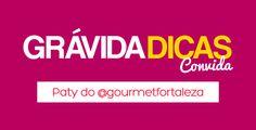 #5 Grávida Dicas Convida: Paty @gourmetfortaleza Tips