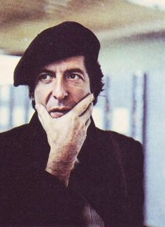 Leonard Cohen - now you know where my penchant for wearing black berets comes from *smiles* - A.R.