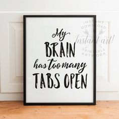 My brain has too many tabs open PRINTABLE art, office wall decor, funny printable art, craft room decor, typography  - instant download by TheCrownPrints on Etsy https://www.etsy.com/listing/259726302/my-brain-has-too-many-tabs-open
