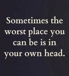 Ain't that the truth.my bff is always telling me to get out of my own head. Great Quotes, Quotes To Live By, Me Quotes, Motivational Quotes, Inspirational Quotes, Hurt Quotes, Positive Quotes, The Garden Of Words, Stress