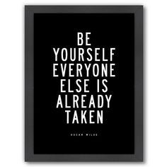 size: Giclee Print: Be Yourself Everyone Else is Taken by Brett Wilson : Artists This exceptional art print was made using a sophisticated giclée printing process, which deliver pure, rich color and remarkable detail. Quotable Quotes, Wisdom Quotes, True Quotes, Great Quotes, Quotes To Live By, Motivational Quotes, Inspirational Quotes, Quran Quotes, Come Undone