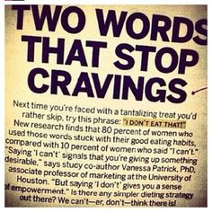 I don't eat that! Empower yourself Girl! Don't give in. Food doesn't win over your willpower!
