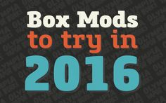 New Box Mods for 2016