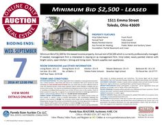 Online Only Auction at 1511 Emma, Toledo, OH 43609 - Bid Ends: Wed. Sept. 7, 2016 at 12 pm. Minimum Bid $2,500 for this 2 bedroom bungalow with vinyl siding, open living room, dining room and kitchen, 1 bath, rear fenced yard, gas forced air heat, and rented at $4,500 annually. Professionally managed. View brochure, photos, and bid online. Pamela Rose Auction Company, LLC.