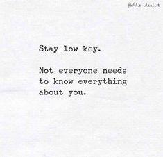 stay low key.