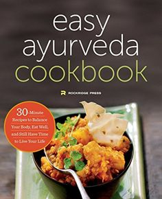 The Easy Ayurveda Cookbook: An Ayurvedic Cookbook to Balance Your Body, Eat Well, and Still Have Time to Live Your Life - Rockridge Press - Buy PDF Books Ayurvedic Healing, Ayurvedic Diet, Ayurvedic Recipes, Holistic Healing, Natural Healing, Paleo Dinner, Dinner Recipes, Easy Recipes, Paleo Diet Book