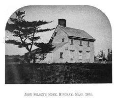 John Folsoms Home Hingham Massachusetts 1645  Henry Tuthill lived near this home in Hingham, Mass., 1635-1644
