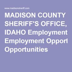 MADISON COUNTY SHERIFF'S OFFICE, IDAHO Employment Opportunities