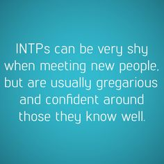 True! I have encountered other INTPs I recall in real life and they DO appear shy (Like I'm reading their mind). Anyone that says INTPs are not shy are big fat liars. We're not perse shy PEOPLE, but we have moments I think in my opinion.