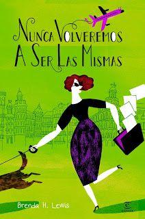 """""""Nunca volveremos a ser las mismas ... y ni falta que nos hace"""" de Brenda H. Lewis : Libros que voy leyendo"""