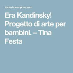 Era Kandinsky! Progetto di arte per bambini. – Tina Festa