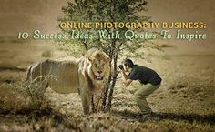 Online Photography Business: 10 Success Ideas With Quotes To Inspire