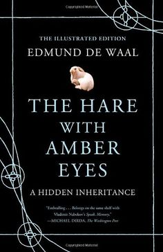 The Hare with Amber Eyes (Illustrated Edition): A Hidden Inheritance by Edmund de Waal http://smile.amazon.com/dp/0374168288/ref=cm_sw_r_pi_dp_LIDCvb19EWK4N