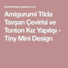 Amigurumi Tilda Tavşan Çevirisi ve Tonton Kız Yapılışı - Tiny Mini Design