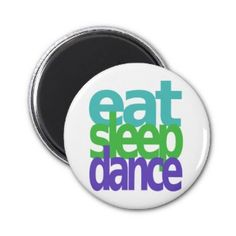 eat sleep dance refrigerator magnet
