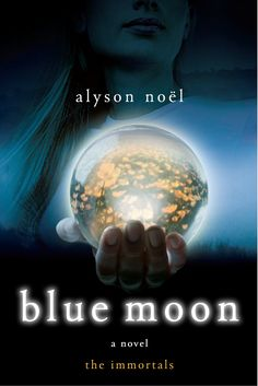 Blue Moon by Alyson Noel (book 2 in The Immortals series)