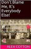 Free Kindle Book -  [Biographies & Memoirs][Free] Don't Blame Me, It's Everybody Else!: The Continuing Adventures of a Confused Seventies Teenager! (Book 3) (Continuing Adventure of A Confused Seventies Teenager) Check more at http://www.free-kindle-books-4u.com/biographies-memoirsfree-dont-blame-me-its-everybody-else-the-continuing-adventures-of-a-confused-seventies-teenager-book-3-continuing-adventure-of-a-confused-seventies-teenager/