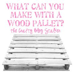 A collection of home decor and craft projects that you can make from a wood pallet. What can you make with a wood pallet?