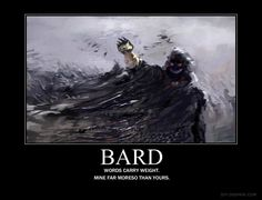 Bard. . WORDS CARRY WEIGHT. MINE FAR MORESO THAN YOURS.. A bard can carry a team if done right.