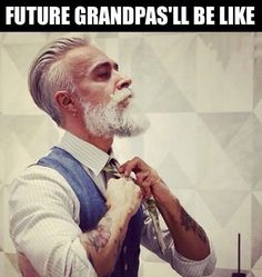 The Grandpas Of The Future. This will be Dustin :)