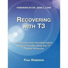 Recovering with T3: My Journey from Hypothyroidism to Good Health Using the T3 Thyroid Hormone (9780957099302): Paul Robinson: Books