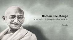 """Become the change  you wish to see in the world ""  Gandhi   www.onsosha.com  #ONSOSHA"