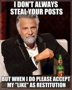 I don't always steal posts