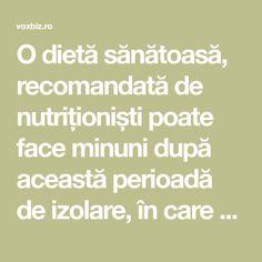 O dietă sănătoasă, recomandată de nutriționiști poate face minuni după această perioadă de izolare, în care mulți ne-am îngrășat și am acumulat toxine. Există Metabolism
