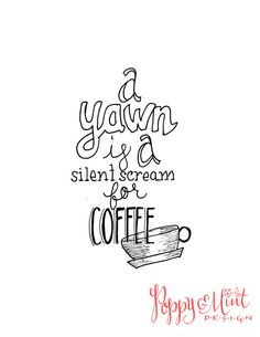 "Hand-lettered Quote - ""A yawn is a silent scream for coffee."""