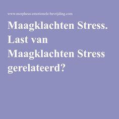 Maagklachten Stress. Last van Maagklachten Stress gerelateerd?