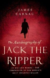 THE AUTOBIOGRAPHY OF JACK THE RIPPER by James Carnac: A Review