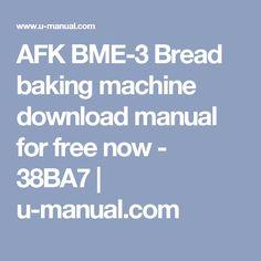 AFK BME-3 Bread baking machine download manual for free now - 38BA7 | u-manual.com