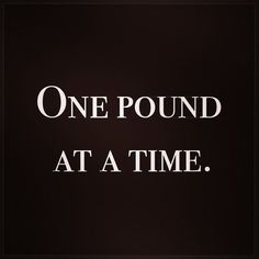 Whether the start of 2015 has inspired you on the healthy path or you've been on this journey for a while, we could all use a little inspiration on days when we feel like throwing in the towel (and grabbing a cupcake!). One Pound At A Time