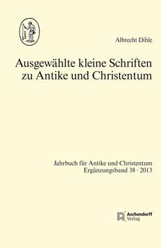 Ausgewählte kleine Schriften zu Antike und Christentum / Albrecht Dihle ; herausgegeben von Georg Schöllgen - Münster : Aschendorff Verlag, cop. 2013