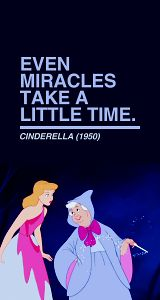 """Even miracles take a little time"" :)"