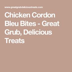 Chicken Cordon Bleu Bites - Great Grub, Delicious Treats