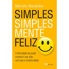 Livro - Simples Simplesmente Feliz - A Felicidade de Poder Conduzir sua Vida com Paz e Simplicidade
