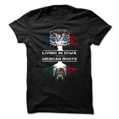 Living In Iowa With Mexican Roots - #funny t shirt #kids t shirts. ORDER HERE => https://www.sunfrog.com/Geek-Tech/Living-In-Iowa-With-Mexican-Roots.html?60505