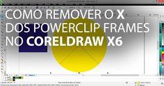 Como remover o X dos PowerClip frames no CorelDRAW X6