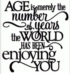 happy birthday quotes Silhouette Design Store - View Design age - world enjoying you birthday - vinyl phrase Amazing Quotes, Great Quotes, Quotes To Live By, Inspirational Quotes, Quotes Quotes, Funny Quotes, Flirting Quotes, Message Quotes, Inspirational Birthday Wishes