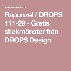Rapunzel / DROPS 111-29 - Gratis stickmönster från DROPS Design Drops Design, Rapunzel, Ravelry, Amanda, Van, Knitting, Pattern, Aurora, Nepal