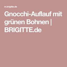Gnocchi-Auflauf mit grünen Bohnen | BRIGITTE.de