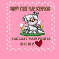 Puppy First Year Scrapbook You Left Paw Prints On My Heart: Puppy First Year Keepsake Book (Pink Cover) (Puppy Baby Book) by Debbie Miller http://www.amazon.com/dp/1511966270/ref=cm_sw_r_pi_dp_Je6svb1Y7K3S4