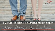 We decided to come up with a short and simple tried and true list to help you begin the process of moving your marriage away from being miserable and towards being strong, happy and fulfilling.