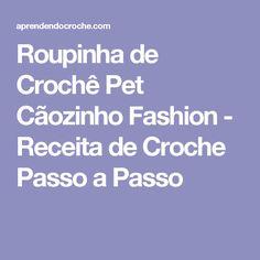 Roupinha de Crochê Pet Cãozinho Fashion - Receita de Croche Passo a Passo